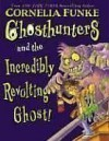 Ghosthunters and the Incredibly Revolting Ghost - Cornelia Funke