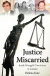 Justice Miscarried: Inside Wrongful Convictions in Canada - Katz Helena