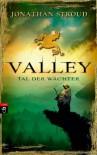 Valley - Tal der Wächter - Jonathan Stroud, Gerald Jung, Katharina Orgaß
