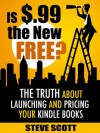 Is $.99 the New Free? The Truth About Launching and Pricing Your Kindle Books - Steve Scott