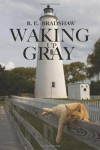 Waking Up Gray - R. E. Bradshaw