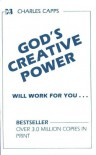 God's Creative Power Will Work For You - Charles Capps