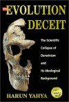 The Evolution Deceit: The Scientific Collapse of Darwinism and its Ideological Background - Harun Yahya, Mustapha Ahmad