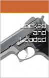 Locked and Loaded  - Nenia Campbell