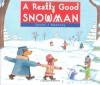 A Really Good Snowman - Daniel J. Mahoney