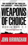 Weapons of Choice  - John   Birmingham