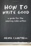How to Write Good: A Guide for the Aspiring Independent Author - Nenia Campbell