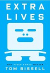 Extra Lives: Why Video Games Matter By Tom Bissell - -Author-
