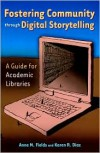Fostering Community through Digital Storytelling: A Guide for Academic Libraries - Anne M. Fields, Karen R. Diaz