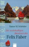 Die Wahrhaftigen Abenteuer Des Felix Faber - Rainer M. Schröder