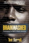 Brainwashed: Challenging the Myth of Black Inferiority - Tom Burrell