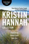 The Kristin Hannah Collection: Reader's Digest Condensed Books Premium Editions: Distant Shores / Between Sisters / Magic Hour - Kristin Hannah
