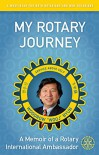 My Rotary Journey: A Memoir of a Rotary International Ambassador - Woodrow Wooj Byun