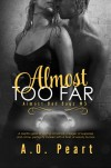 Almost Too Far (Almost Bad Boys #3) - A.O. Peart