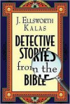 Detective Stories from the Bible - J. Ellsworth Kalas