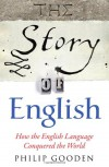 The Story of English - Philip Gooden