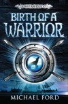 Birth of a Warrior  - Michael  Ford