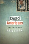 Dead Americans and Other Stories - Ben Peek