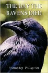 The Day the Ravens Died - Timothy Pilgrim