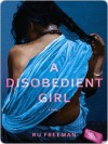 A Disobedient Girl: A Novel - Ru Freeman