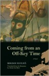 Coming from an Off-Key Time: A Novel - Bogdan Suceavă, Alistair Ian Blyth