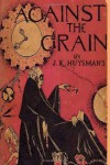 Against the Grain - J. K. Huysmans