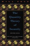 The Quantity Theory of Insanity - Will Self