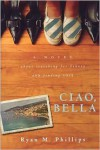 Ciao, Bella: A Novel About Searching for Beauty and Finding Love - Ryan Phillips