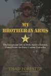 My Brother in Arms: The Exceptional Life of Mark Andrew Forester, United States Air Force Combat Controller - Thad Forester
