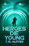 Heroes Die Young - T. M. Hunter