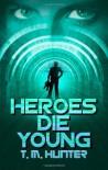 Heroes Die Young - T. M. Hunter