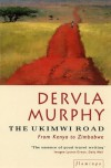 The Ukimwi Road : From Kenya to Zimbabwe - Dervla Murphy