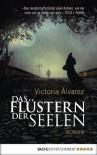 Das Flüstern der Seelen: Roman - Victoria Álvarez