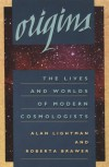 Origins: The Lives and Worlds of Modern Cosmologists - Alan Lightman, Roberta Brawer
