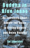 Buddha in Blue Jeans: An Extremely Short Simple Zen Guide to Sitting Quietly and Being Buddha - Tai Sheridan