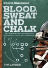 Sports Illustrated Blood, Sweat & Chalk: Inside Football's Playbook: How the Great Coaches Built Today's Game - Tim Layden