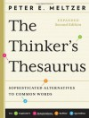 The Thinker's Thesaurus: Sophisticated Alternatives to Common Words (Expanded Second Edition) - Peter E. Meltzer