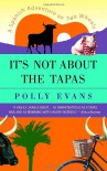 It's Not About the Tapas: A Spanish Adventure on Two Wheels - Polly Evans