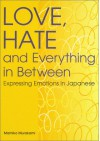 Love, Hate and Everything in Between: Expressing Emotions in Japanese (Power Japanese Series) (Kodansha's Children's Classics) - Mamiko Murakami, Ernest Reiss