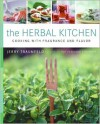 Herbal Kitchen: Cooking with Fragrance and Flavor - Jerry Traunfeld,  John Granen (Photographer)