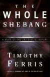 The Whole Shebang: A State-of-the-Universe(s) Report - Timothy Ferris