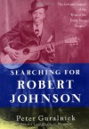 "Searching for Robert Johnson: The Life and Legend of the ""King of the Delta Blues Singers"" - Peter Guralnick"