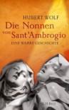 Die Nonnen von Sant'Ambrogio - Hubert Wolf