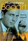 Humphrey Bogart: The Making of a Legend - Darwin Porter