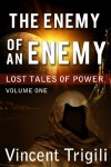 The Enemy of an Enemy (Lost Tales of Power: Volume One) - Vincent Trigili