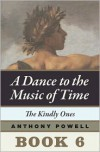 The Kindly Ones: Book 6 of A Dance to the Music of Time - Anthony Powell