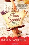 Tout Sweet: Hanging Up My High Heels for a New Life in France - Karen Wheeler