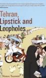 Tehran, Lipstick and Loopholes - Nahal Tajadod