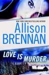 Love Is Murder - Allison Brennan