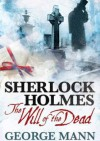 Sherlock Holmes - The Will of the Dead - George Mann